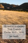 Homesteading the Land: Phelps Mill - 1890 - Jan Smith