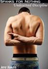 Spanks for Nothing: Undeserved Discipline - Jere Haken