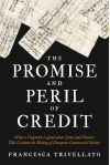 The Promise and Peril of Credit: What a Forgotten Legend about Jews and Finance Tells Us about the Making of European Commercial Society - Francesca Trivellato