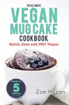 Mug Cake: The Ultimate Vegan Mug Cake Cookbook: Quick, Easy and 100% Vegan - Zoe Hazan