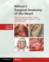 Wilcox's Surgical Anatomy of the Heart - Robert H. Anderson, Diane E. Spicer, Anthony M. Hlavacek