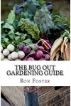 The Bug Out Gardening Guide: Growing Survival Garden Food When It Absolutely Matters - Ron Foster, Pat Lambert