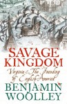 Savage Kingdom: Virginia and The Founding of English America (Text Only) - Benjamin Woolley