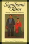 Significant Others: Creativity and Intimate Partnership - Whitney Chadwick, Isabelle De Courtivron