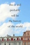 This Is and Probably Will Be the History of the World - Steve Finbow