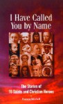 I Have Called You by Name: The Stories of 16 Saints and Christian Heroes - Patricia Mitchell