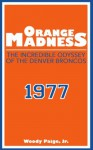 Orange Madness: The Incredible Odyssey of the Denver Broncos - Woody Paige