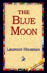 The Blue Moon - Laurence Housman