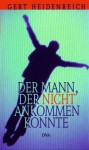 Der Mann, Der Nicht Ankommen Konnte: Alltagliche Mysterien (German Edition) - Gert Heidenreich