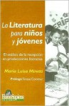La Literatura Para Ninos y Jovenes: El Analisis de la Recepcion en Producciones Literarias - Maria Luisa Miretti