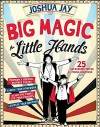 Big Magic: Levitate Your Brother, Vanish Your Homework, Perform a Houdini-Inspired Escape, Scare the Pants Off Your Parents, and 25 More Astounding Tricks for Young Magicians - Joshua Jay