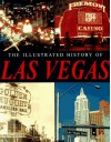 The Illustrated History Of Las Vegas - Bill Yenne