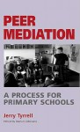 Peer Mediation: A Process for Primary Schools - Jerry Tyrrell, Marian Liebmann