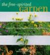 The Free Spirited Garden: Gorgeous Gardens That Flourish Naturally - Susan McClure