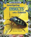 Investigating Insects with a Scientist - Patricia J. Murphy