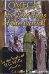 Omega: The Last Days of the World [ More than 80 Remastered Illustrations! ] - Camille Flammarion