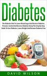 Diabetes: The Diabetes Diet To Lower Blood Sugar And Reverse Diabetes. Prevent, Control And Reverse Diabetes Using This Step By Step Guide To Cure Diabetes, ... Destroyer, Diabetes Cure, Lose Weight) - David Wilson