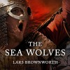 The Sea Wolves: A History of the Vikings - Lars Brownworth, Joe Barrett, Tantor Audio