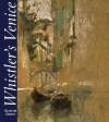 Whistler's Venice - Alastair Grieve