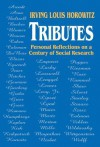 Tributes: Personal Reflections on a Century of Social Research - Irving Louis Horowitz