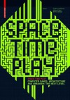 Space Time Play: Computer Games, Architecture and Urbanism: The Next Level - Friedrich von Borries