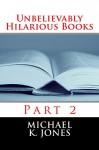 Unbelievably Hilarious Books - Michael Jones