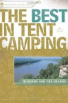 The Best in Tent Camping: Missouri and Ozarks: A Guide for Car Campers Who Hate RVs, Concrete Slabs, and Loud Portable Stereos (Best Tent Camping) - Steve Henry