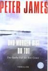 Und morgen bist du tot: Thriller - Der fünfte Fall für Roy Grace - Peter James, Susanne Goga-Klinkenberg
