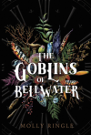 The Goblins of Bellwater - Molly Ringle