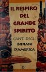 Il respiro del Grande Spirito. Canti degli Indiani d'America - Giuseppe Strazzeri