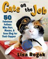 Cats on the Job: 50 Fabulous Felines Who Purr, Mouse, and Even Sing for Their Supper - Lisa Rogak