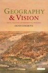 Geography and Vision: Imagination, Landscape, Mapping (International Library of Human Geography) - Denis Cosgrove