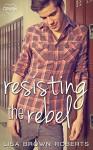 Resisting the Rebel - Lisa Brown Roberts
