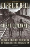 Silent Covenants: Brown v. Board of Education and the Unfulfilled Hopes for Racial Reform - Derrick Bell