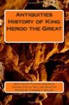 Antiquities History of King Herod the Great - Flavius Josephus, Thomas P. Miller, William Whiston
