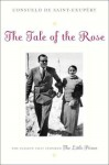 The Tale of the Rose: The Passion That Inspired The Little Prince - Consuelo de Saint-Exupéry, Esther Allen