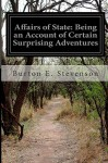 Affairs of State: Being an Account of Certain Surprising Adventures - Burton E. Stevenson