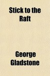 Stick to the Raft - George Gladstone