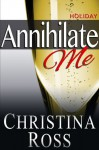 Annihilate Me: Holiday Edition - Christina Ross