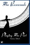 Playing The Part (The Rosewoods) (Volume 3) - Katrina Abbott