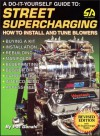 Street Supercharging: DIY Guide to Street Supercharging, How to Install and Tune Blowers (S-A Design) - Pat Ganahl
