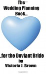 The Wedding Planning Book for the Deviant Bride - Victoria J. Brown