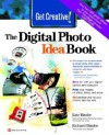 Get Creative!: The Digital Photo Idea Book - Kate Binder