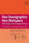 New Demographics, New Workspace: Office Design for the Changing Workforce - Jeremy Myerson, Jo-anne Bichard, Alma Erlich