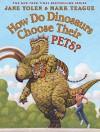 How Do Dinosaurs Choose Their Pets? - Jane Yolen, Mark Teague