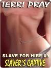 Slaver's Captive (Slave For Hire #9) - Terri Pray
