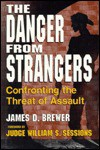 The Danger from Strangers: Confronting the Threat of Assault - James D. Brewer, William S. Sessions