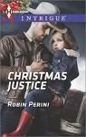 Christmas Justice (Harlequin Intrigue Series) - Robin Perini