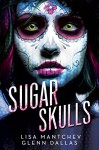 Sugar Skulls - Glenn Dallas, Lisa Mantchev