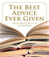 The Best Advice Ever Given: Life Lessons for Success In the Real World (1001) - Steven D. Price